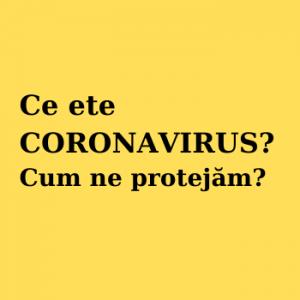 Ce este CORONAVIRUS? Cum ne protejăm?